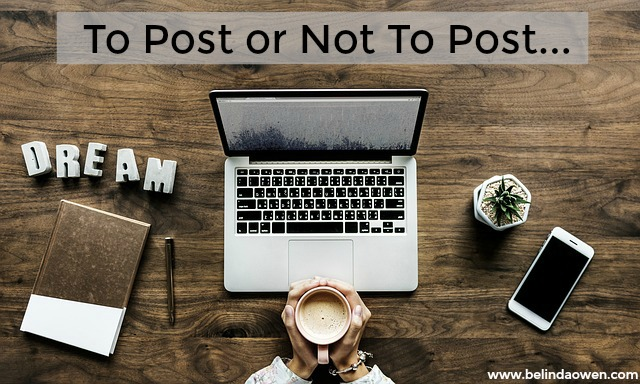 to post or not to post and the fear over posting a blog